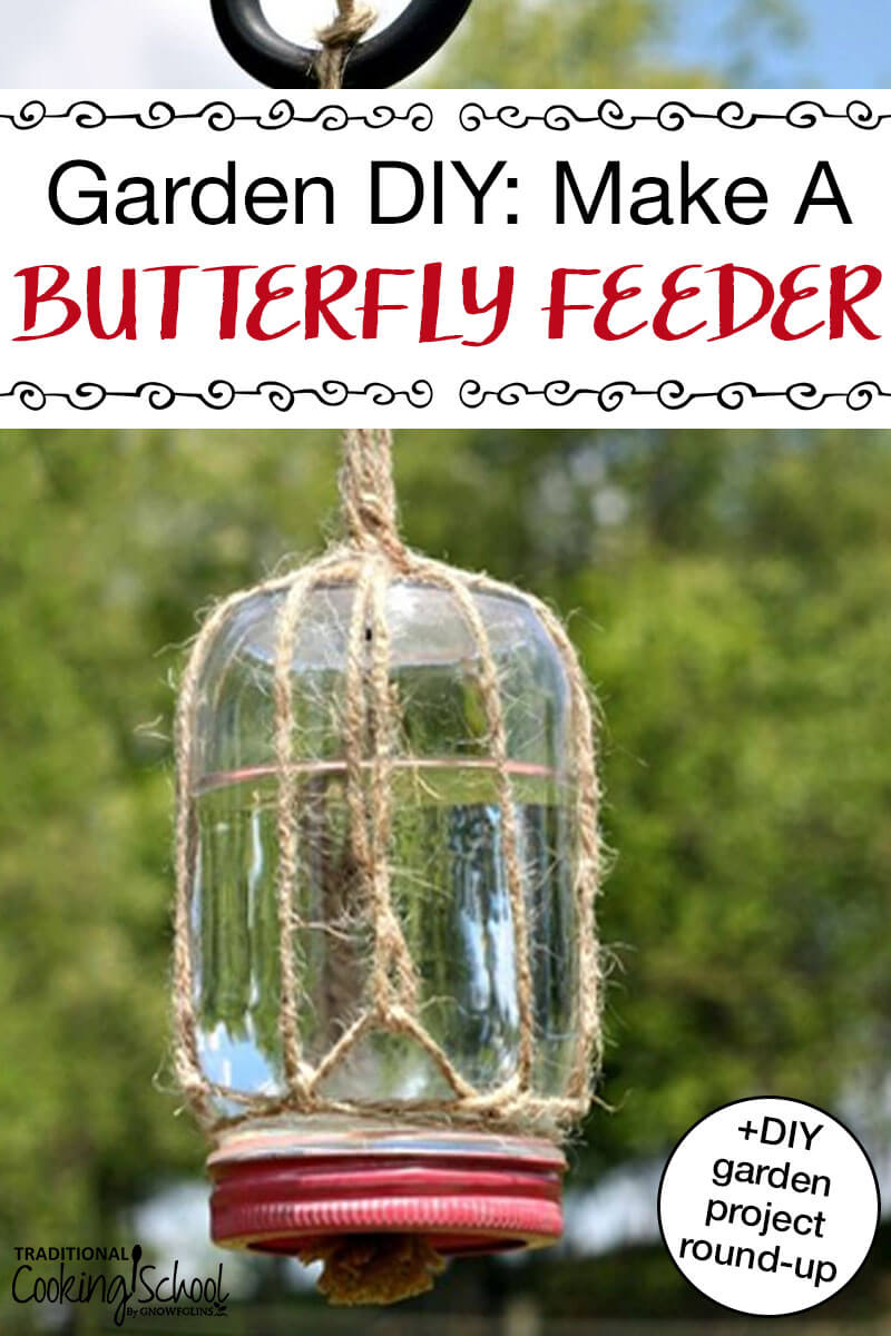 """DIY Butterfly Feeder made from an inverted mason jar, twine and sponge with text overlay """"Garden DIY: Butterfly Feeder + DIY Garden Project Round-Up"""" Pinterest Pin."""